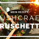 Bushcraft Bruschetta – Das Stockbrot mit Füllung